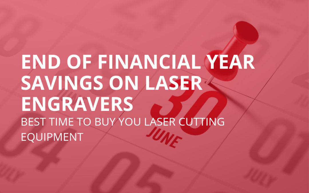 End of Financial Year Savings on Laser Engravers