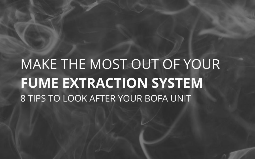 HOW TO MAKE THE MOST OUT OF YOUR FUME EXTRACTION SYSTEM